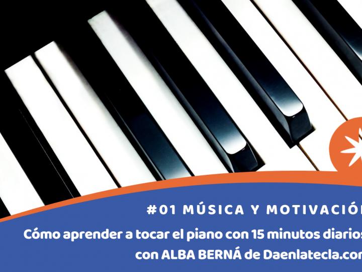 Cómo aprender a tocar el piano con 15 minutos diarios con ALBA BERNÁ