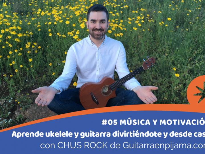 Aprender a tocar ukelele o la guitarra divirtiéndote y desde casa con CHUS ROCK