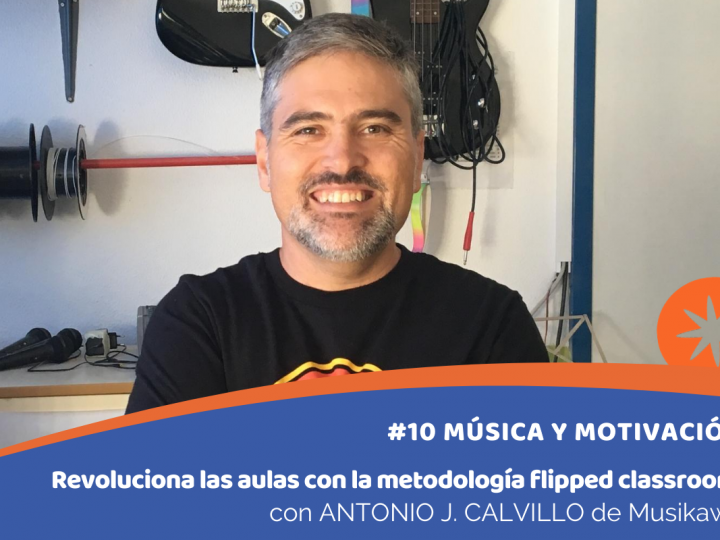 Revoluciona las aulas con la metodología flipped classroom con ANTONIO J. CALVILLO (Musikawa.es)